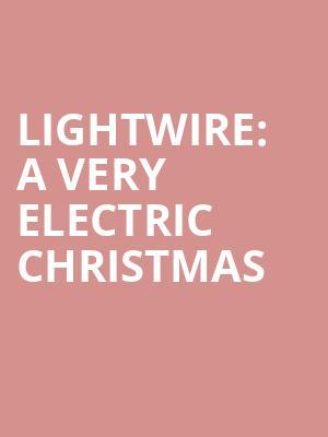 A Very Electric Christmas.Lightwire A Very Electric Christmas Tickets Calendar Mar